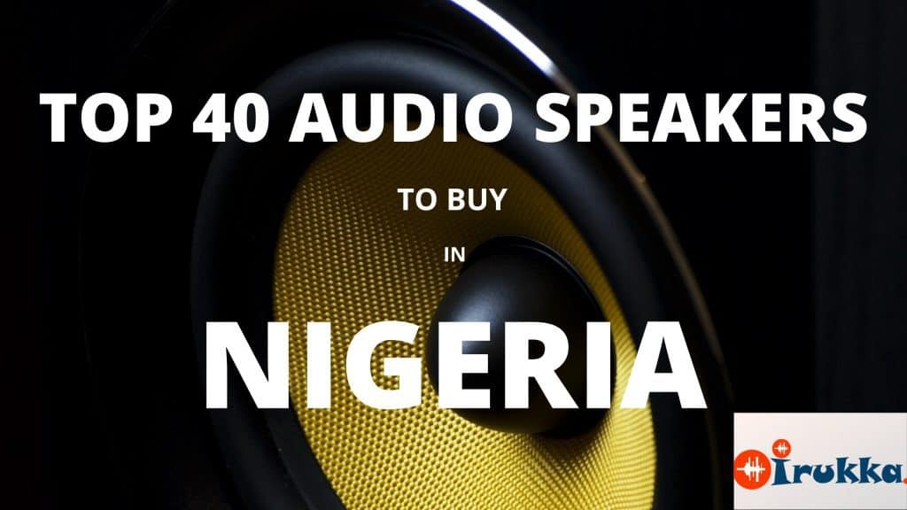TOP 40 PROFESSIONAL AUDIO SPEAKERS TO BUY IN NIGERIA- IRUKKA ONLINE- SOUND EQUIPMENT STORE