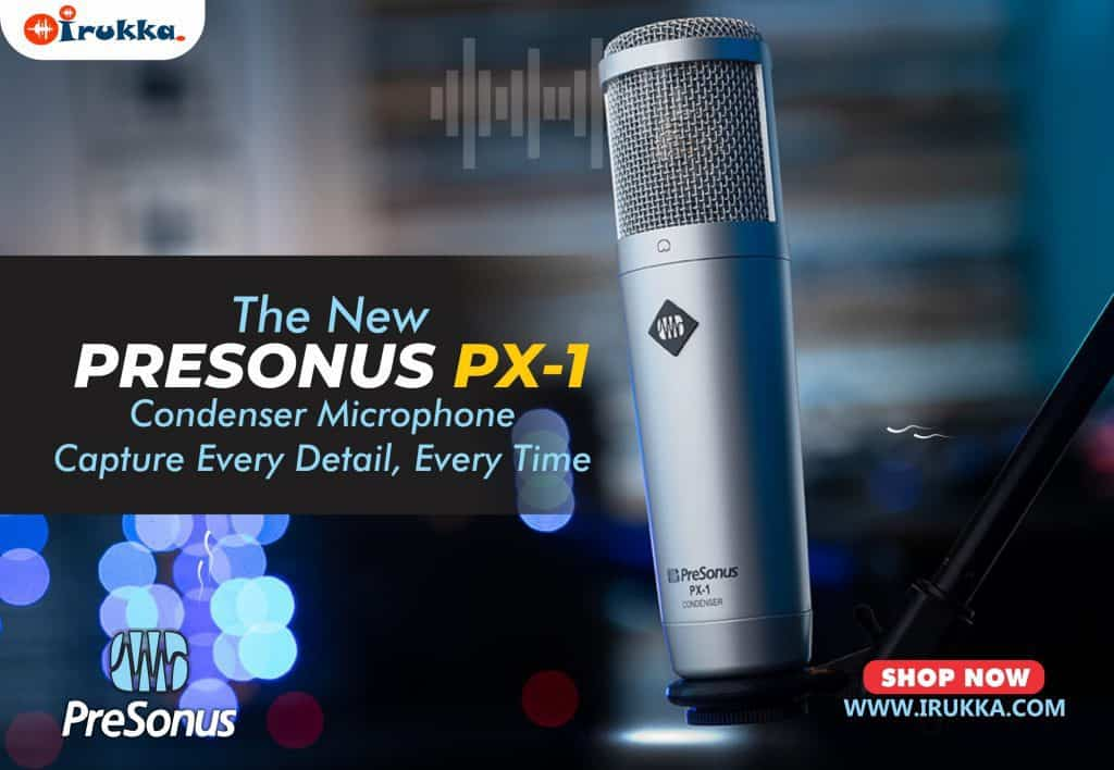 The New PreSonus PX-1 Condenser Microphone Capture Every Detail, Every Time