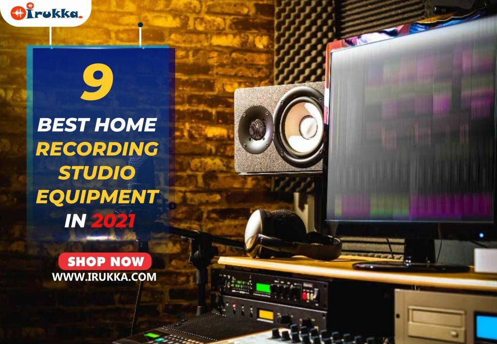 9 Best Home Recording Studio Equipment in 2021