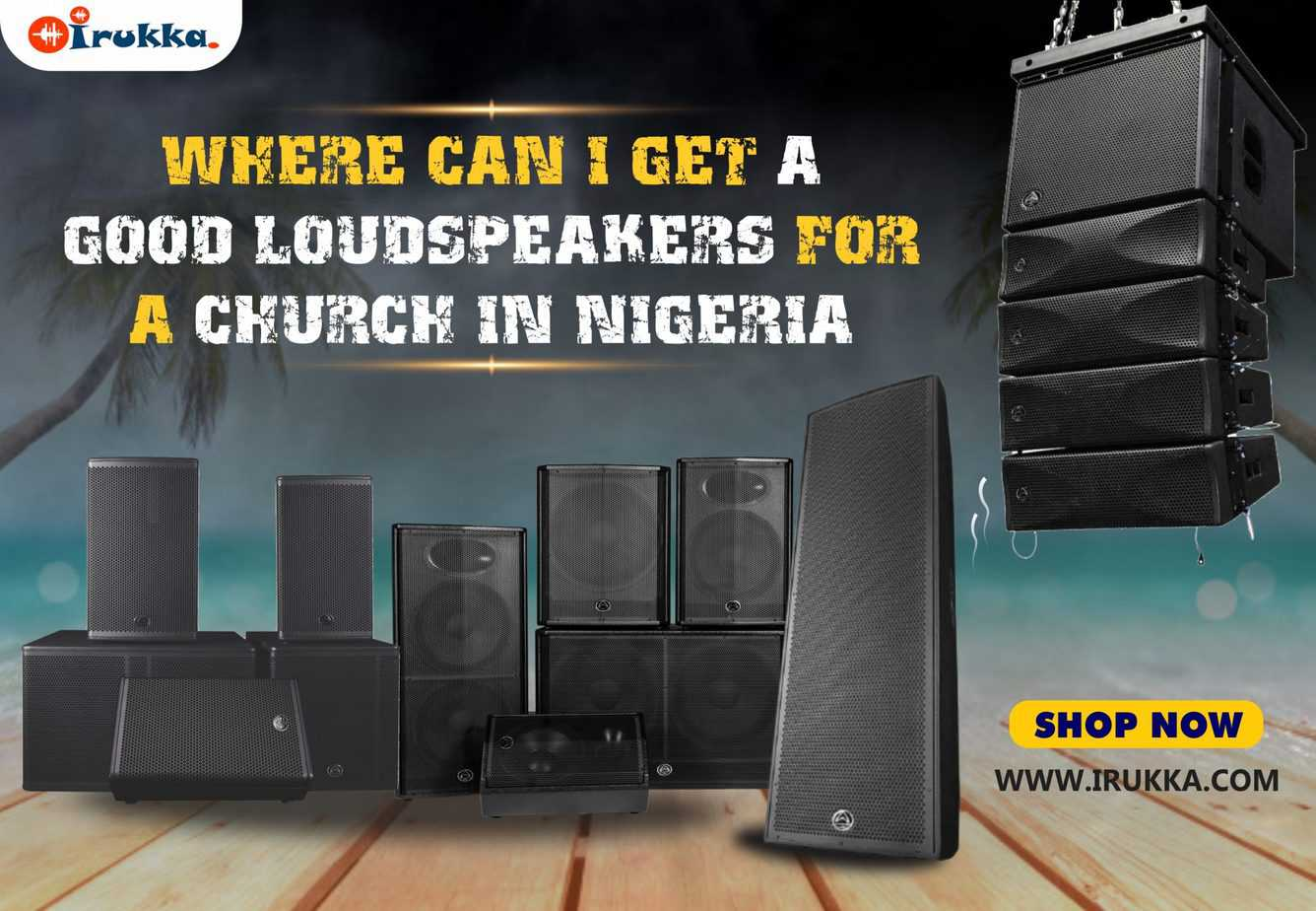 Where Can I Get a Good Loudspeakers for a Church in Nigeria