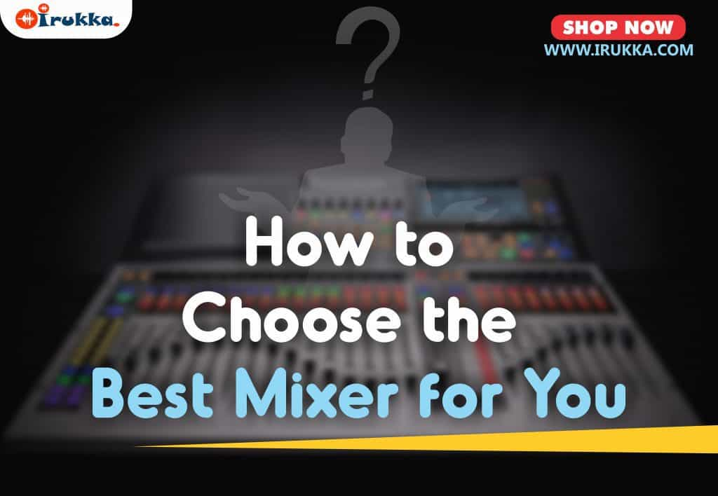 How to Choose the Best Mixer for You